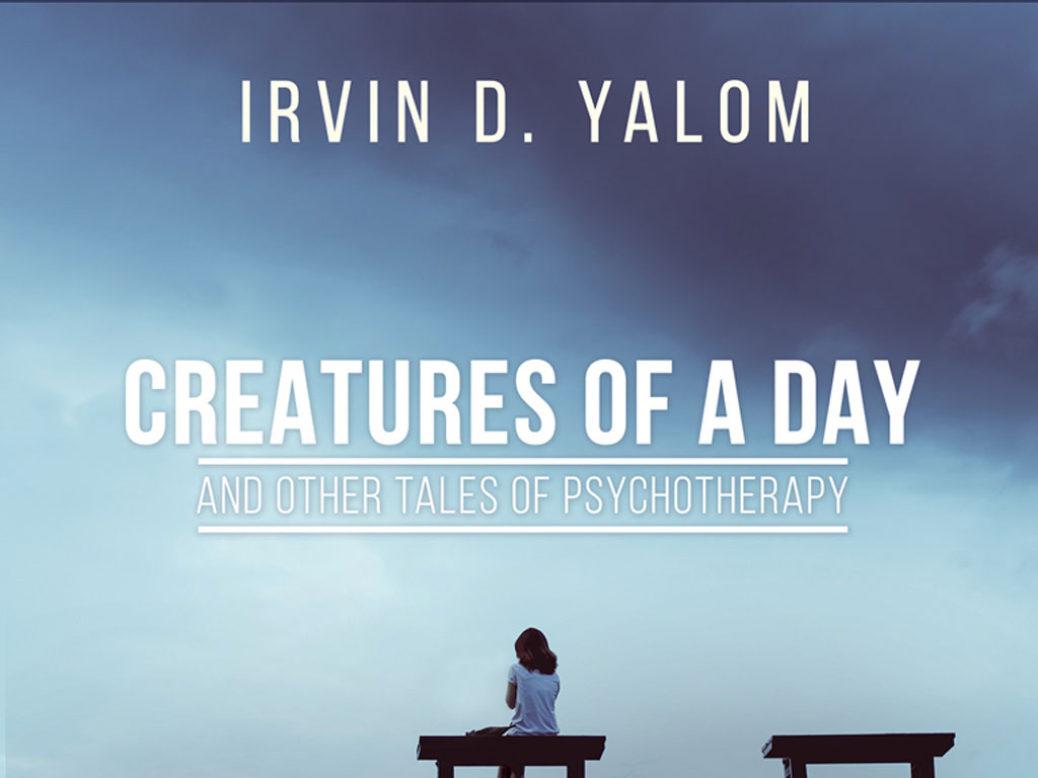 """""""Πλάσματα μιας ημέρας και άλλες ιστορίες ψυχοθεραπείας"""" του Ίρβιν Γιάλομ: απόσταγμα μακράς εμπειρίας του σπουδαιότερου ίσως εν ζωή ψυχοθεραπευτή"""